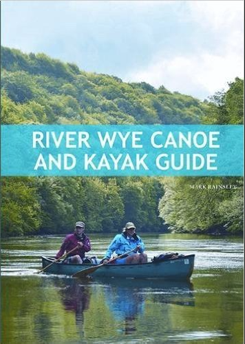River Wye Canoe and Kayak Guide Book